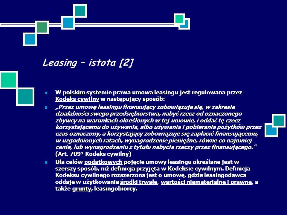 Leasing – istota [2] W polskim systemie prawa umowa leasingu jest regulowana przez Kodeks cywilny w następujący sposób: